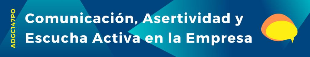 banner-curso-presencial-comunicacion-asertividad-y-escucha-activa-en-la-empresa-adgd147po